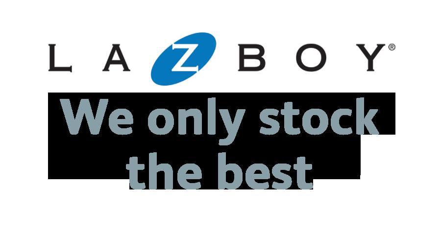 We Only Stock The Best - La Z Boy